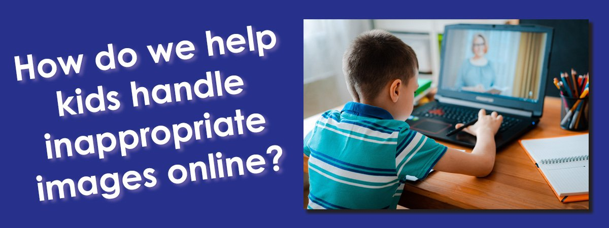 "Image of boy on computer and phrase ""How do we help kids handle inappropriate images online?"""